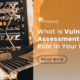 Why Vulnerability Assessment is Important for Your Organization's Cybersecurity