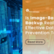 Image-Based Backup: Is This Really an Effective Data Backup and Recovery Option?