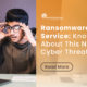 The Devastating Rise of Ransomware as a Service (RaaS)